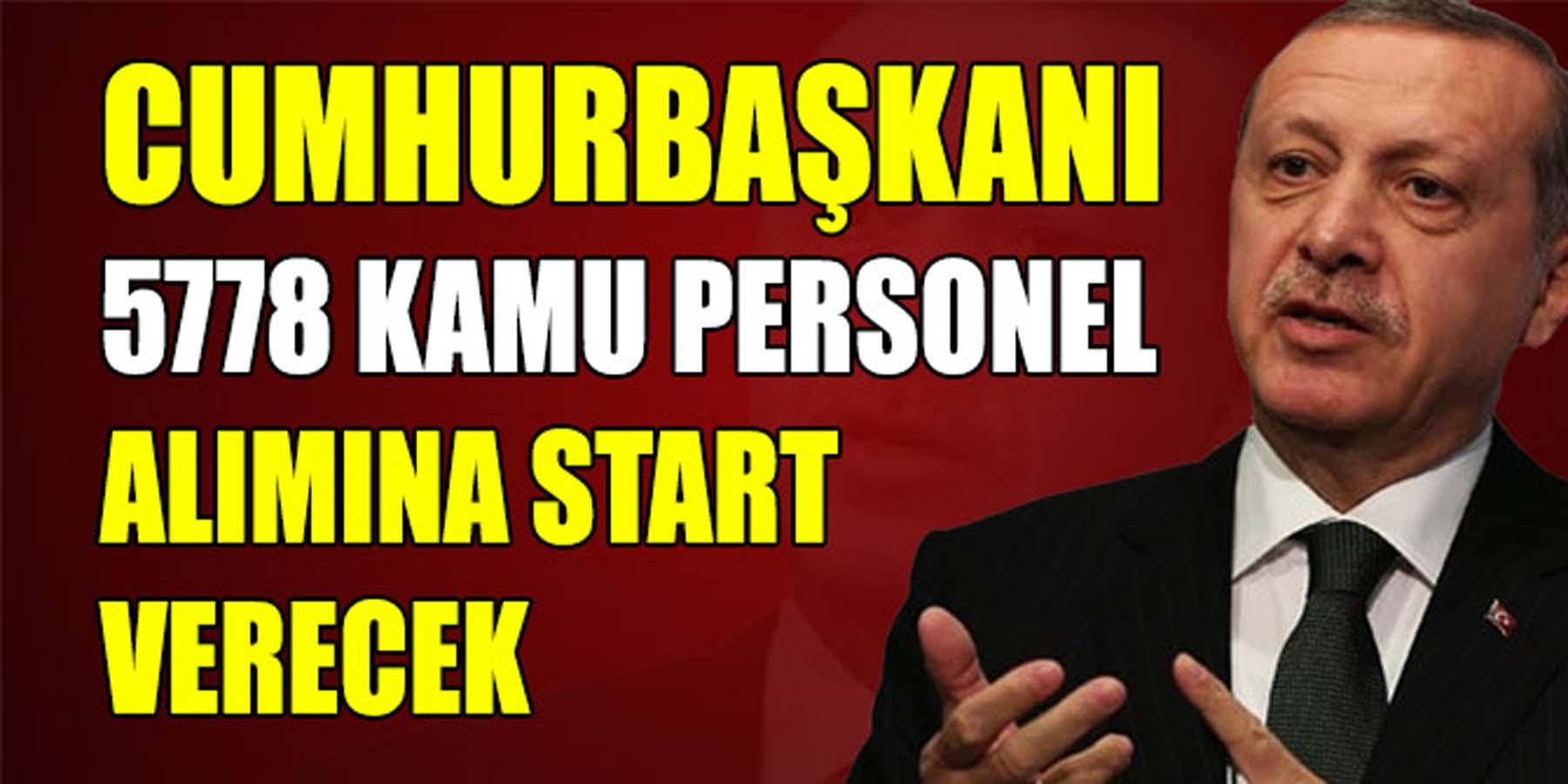 Cumhurbaşkanı Erdoğan 5778 Kamu Personel Alımı'na Start Verecek