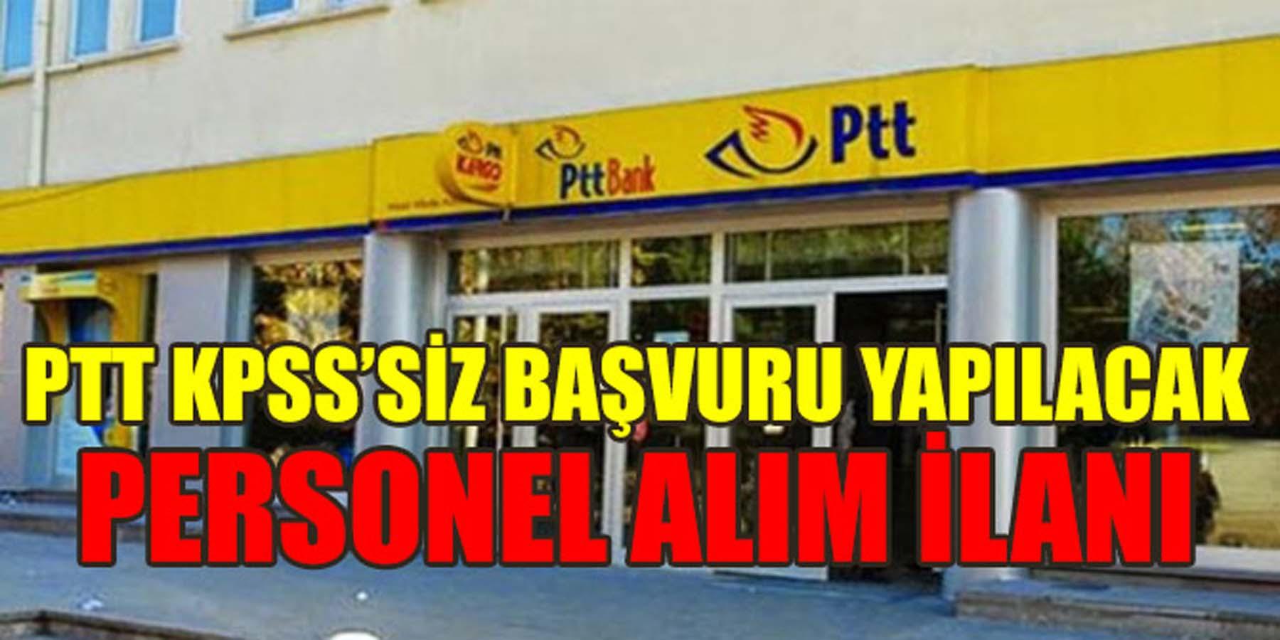PTT KPSS'siz Başvuru Yapılacak Personel Alım İlanı