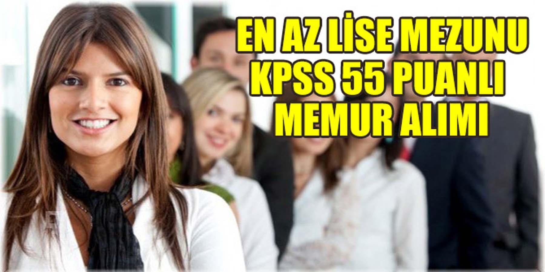 En Az Lise Mezun KPSS 55 Puanlı Memur Alımı Yapılıyor
