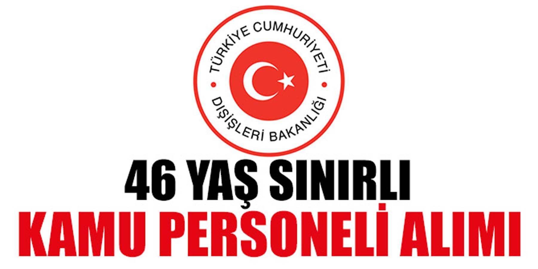 Dışişleri Bakanlığı 46 Yaş Sınırlı Kamu Personeli Alımı