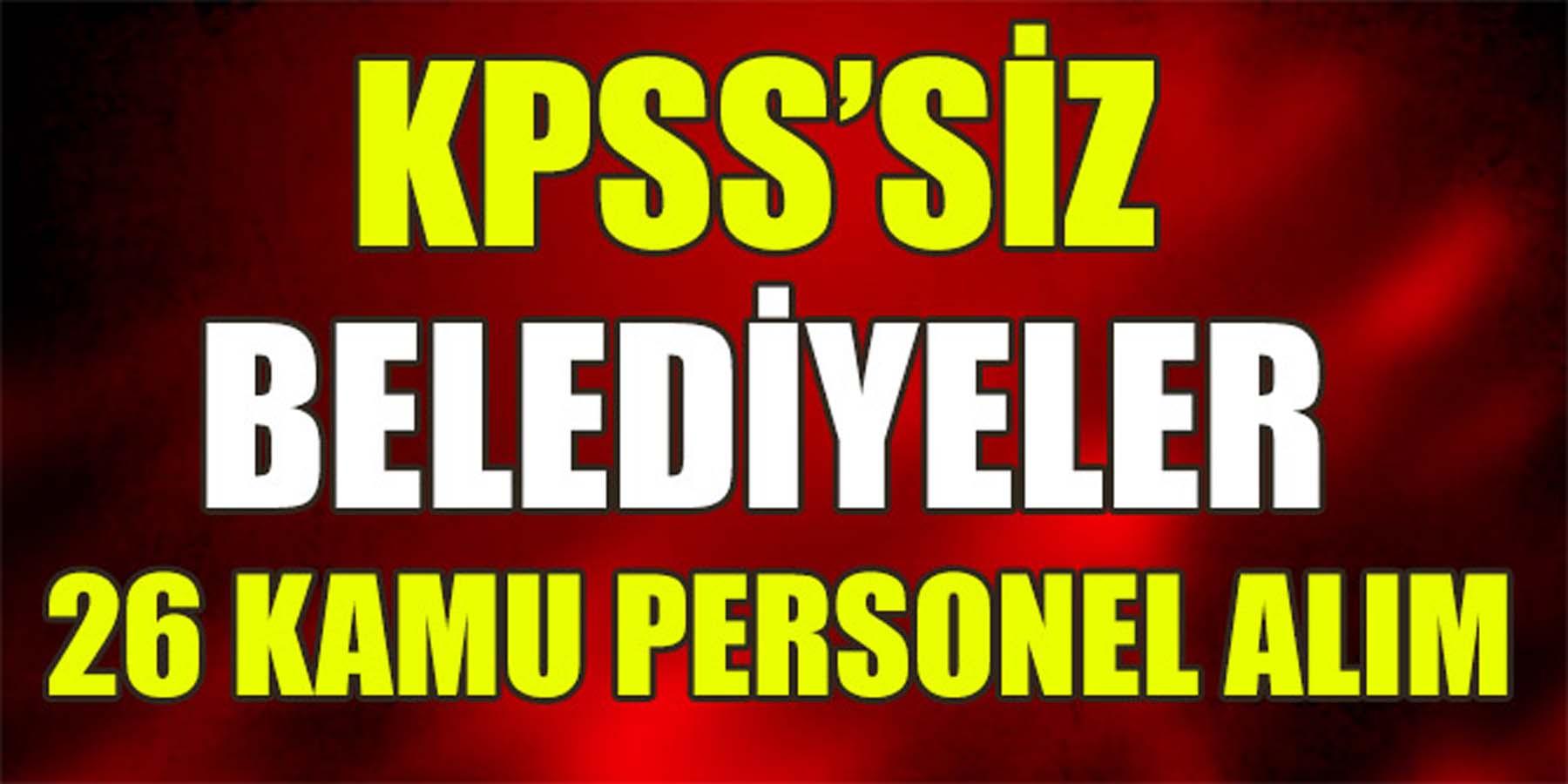 KPSS'siz Belediyeler 26 Kamu Personel Alım