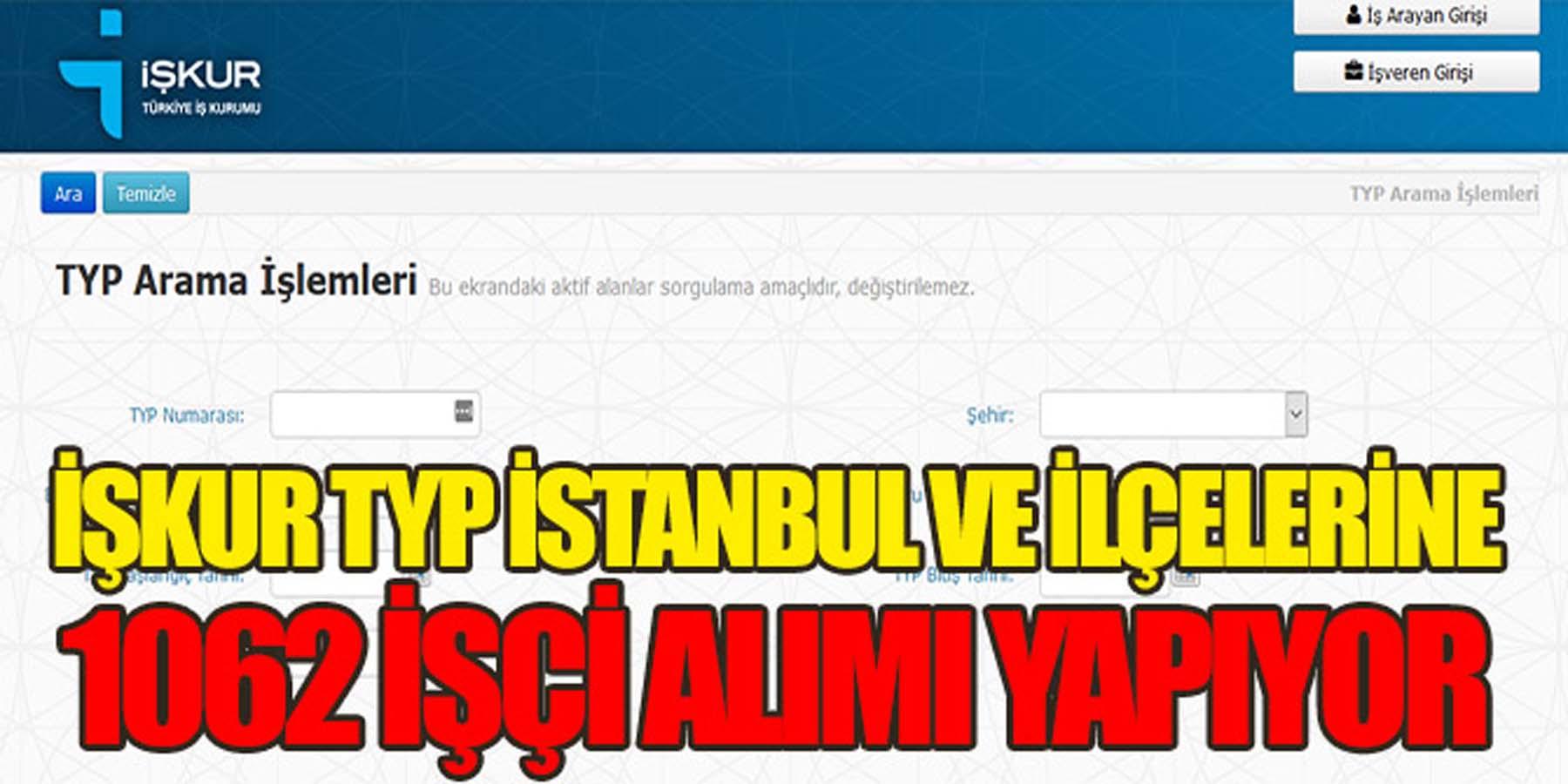 İŞKUR TYP İstanbul ve İlçelerine 1062 İşçi Alımı