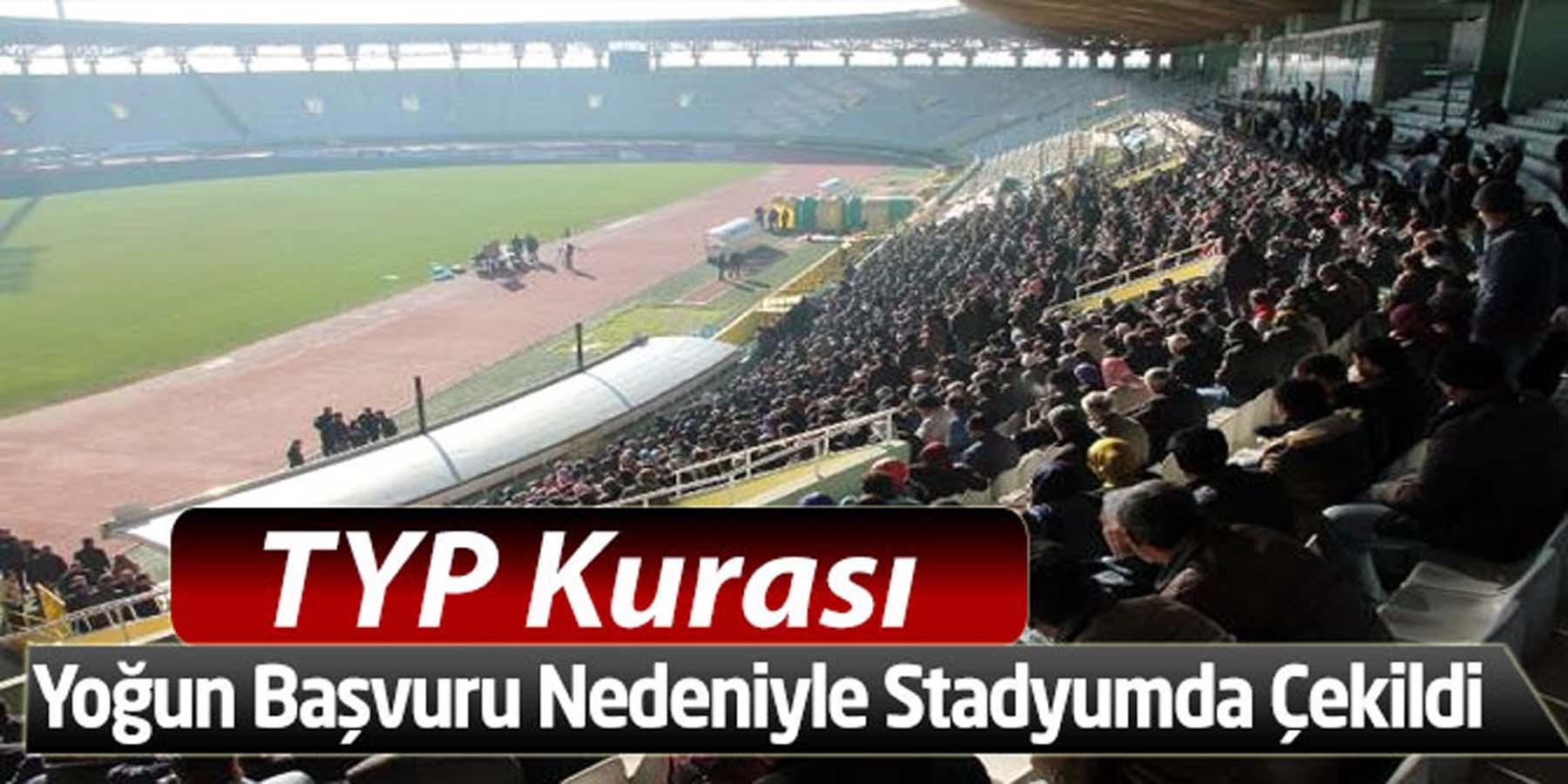 TYP Kurası Yoğun Başvuru Nedeniyle Stadyumda Çekildi