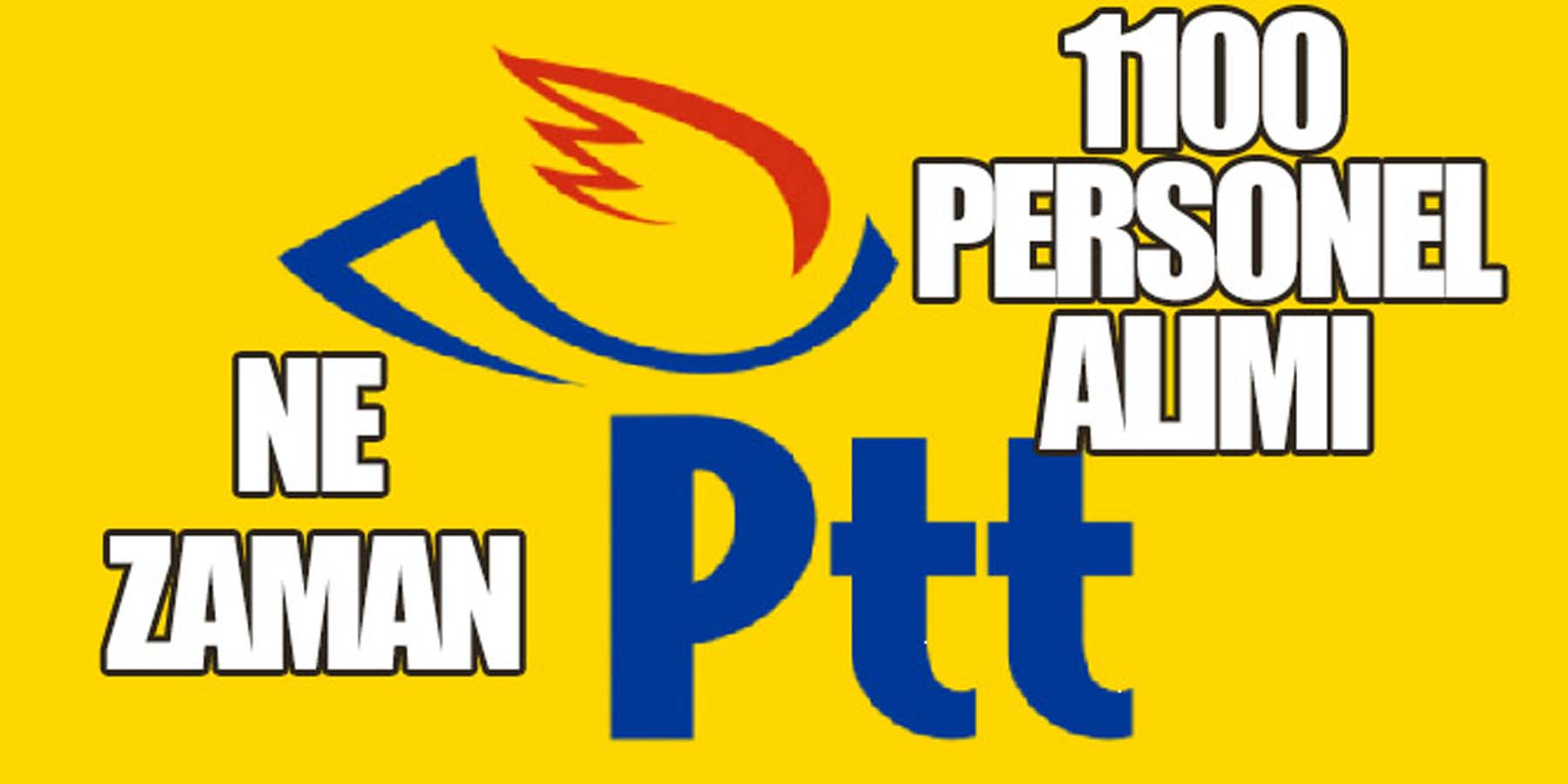PTT Bin 100 Personel Alımı Ne Zaman