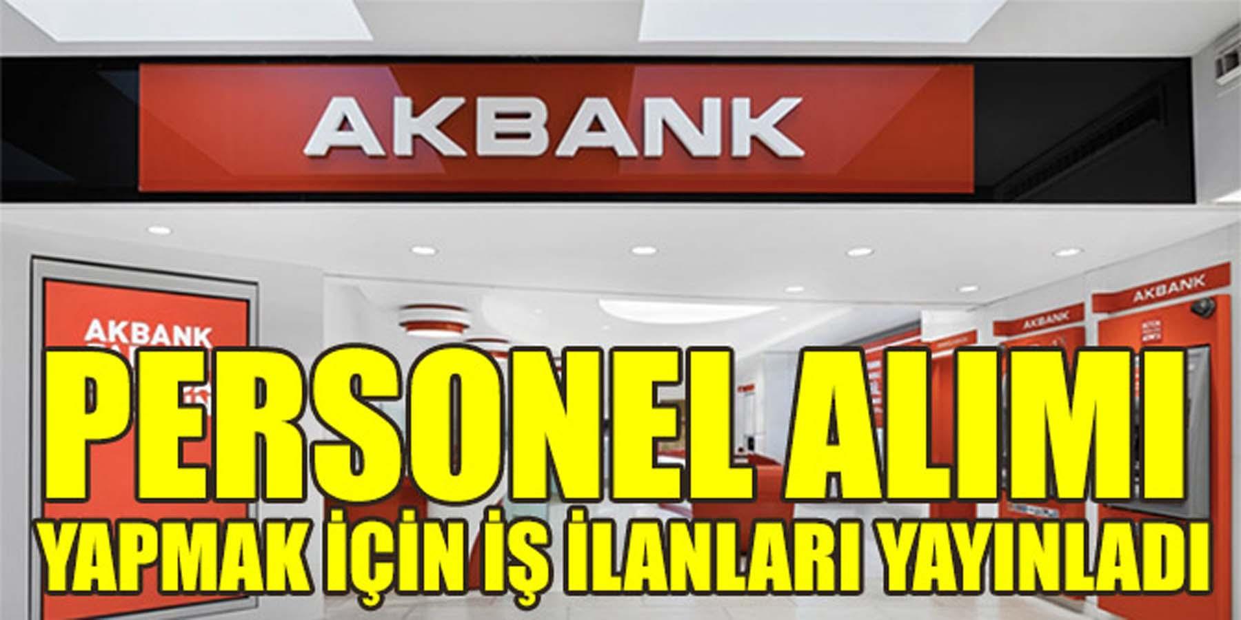 Akbank Personel Alımı Yapmak İçin İş İlanları Yayınladı