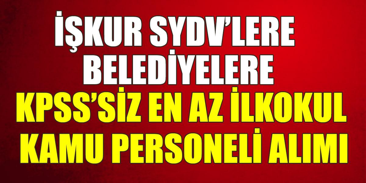 İŞKUR SYDV ve Belediyelere KPSS' siz Kamu Personeli Alımı Yayınladı