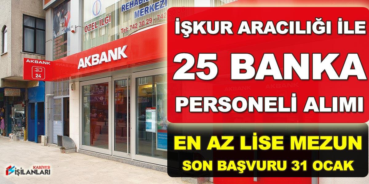 İŞKUR Akbank' a En Az Lise Mezun 25 Banka Personeli Alımı Yayımladı
