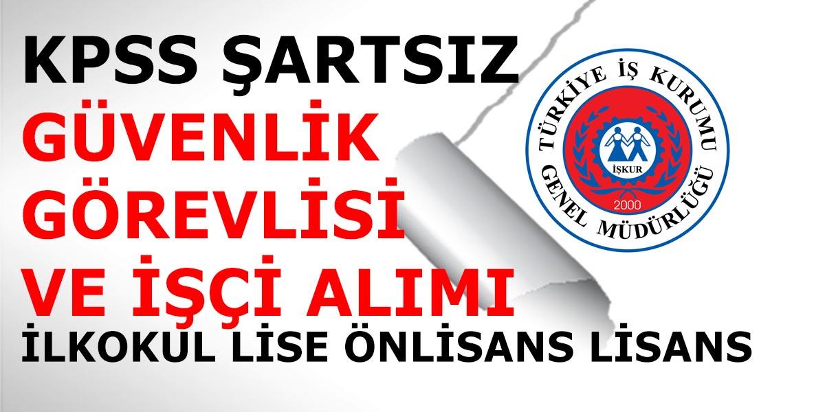18 Ocak 2019 İŞKUR KPSS şartsız Güvenlik Görevlisi ve İşçi Alımı İlanları