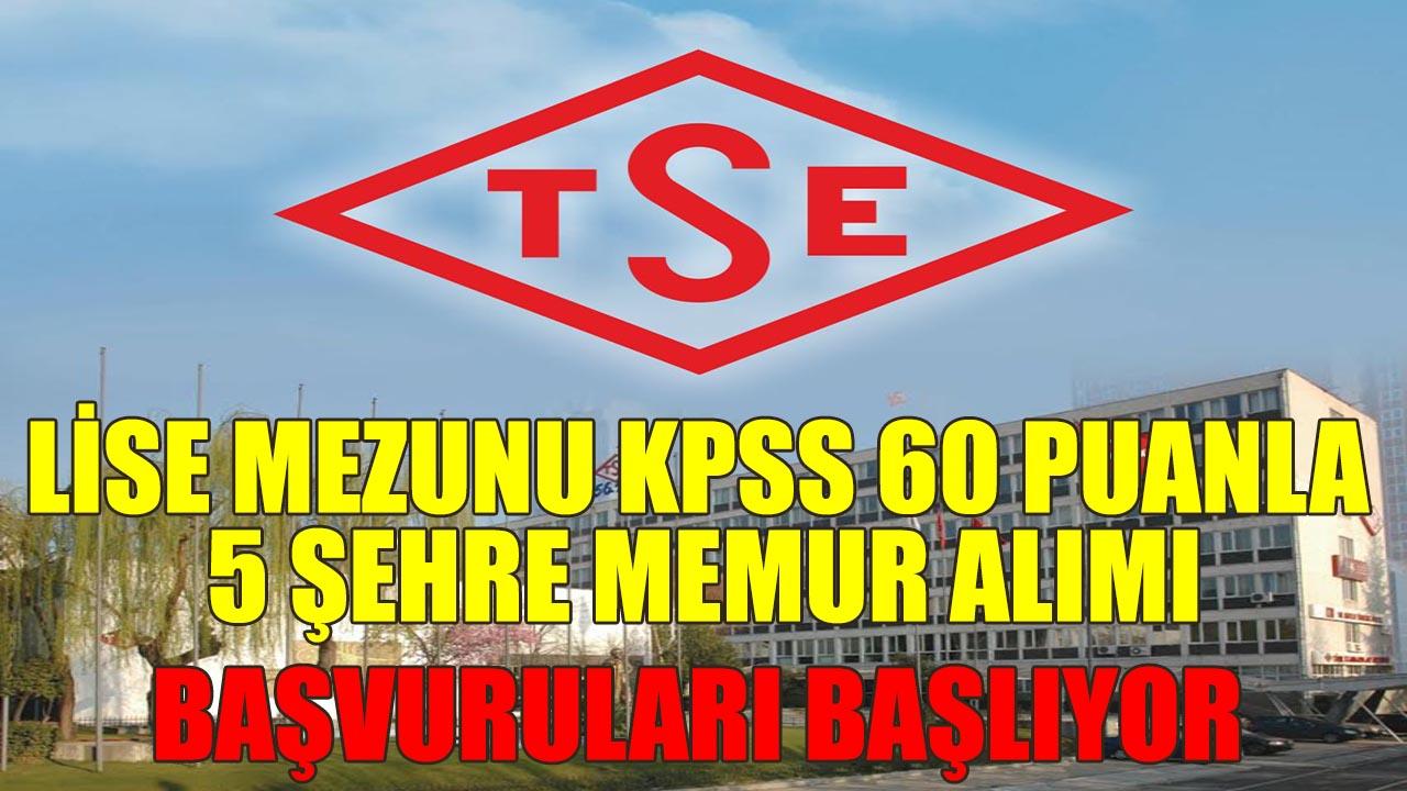TSE Lise Mezunu 5 Şehre KPSS 60 Puanla Memur Alımı Başvuruları Başlıyor