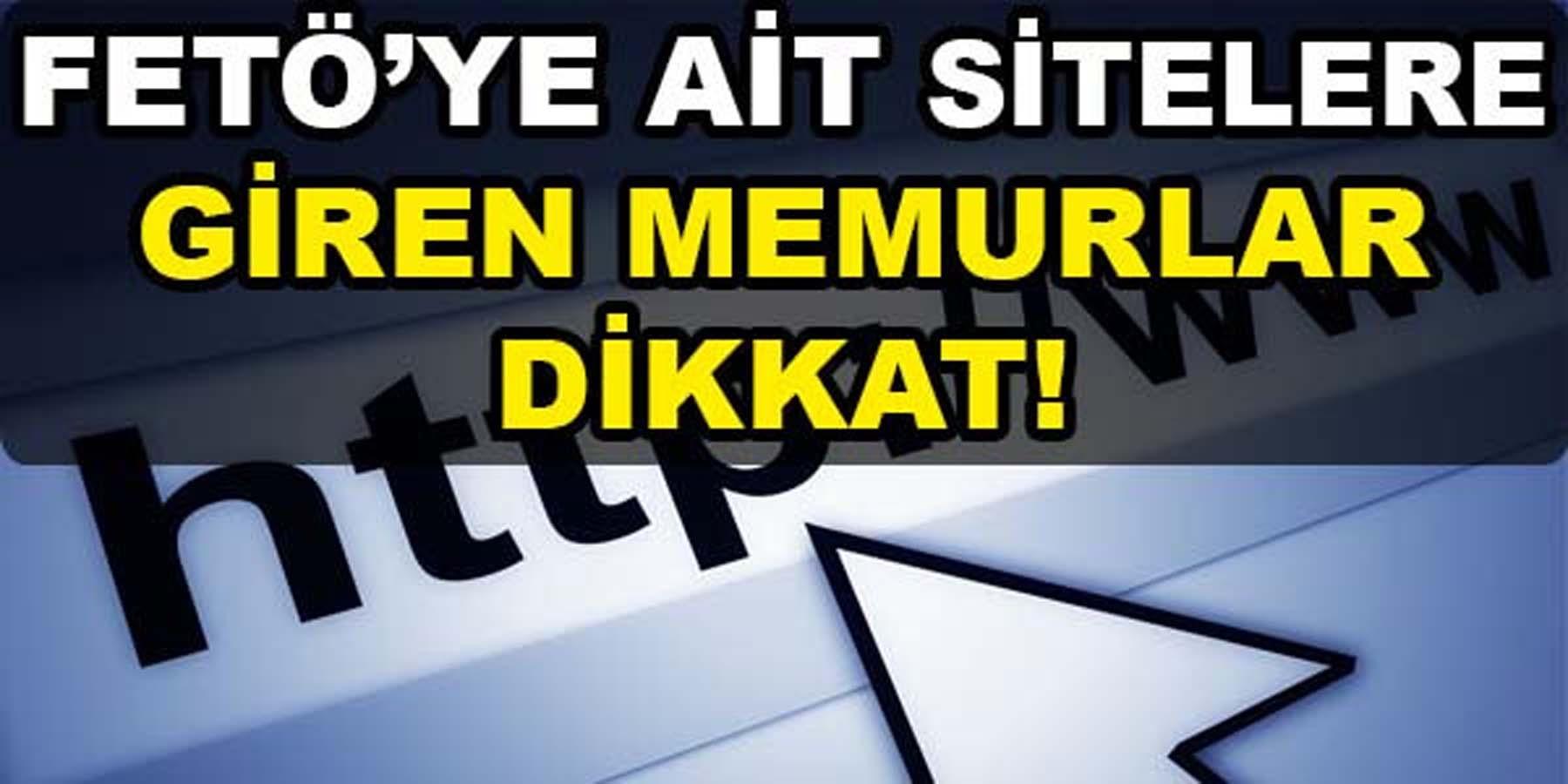 FETÖ'nün İnternet Sitesine Giren Memurlar Takipte