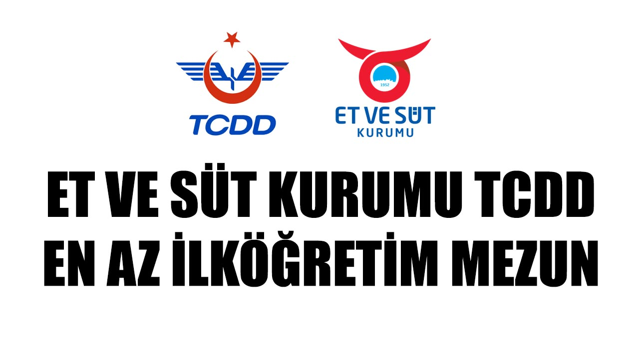 TCDD Et ve Süt Kurumu Kamu Personeli Alımı Yayınladı