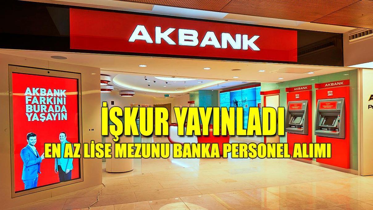 İŞKUR Akbank'a En Az Lise Mezunu 20 Banka Personel Alımı Yayımladı