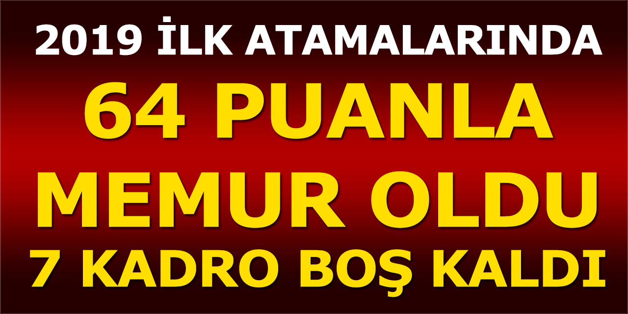 Merkezi Atama Kapsamında 64 Puanla Memurluk 7 Kadro Boş