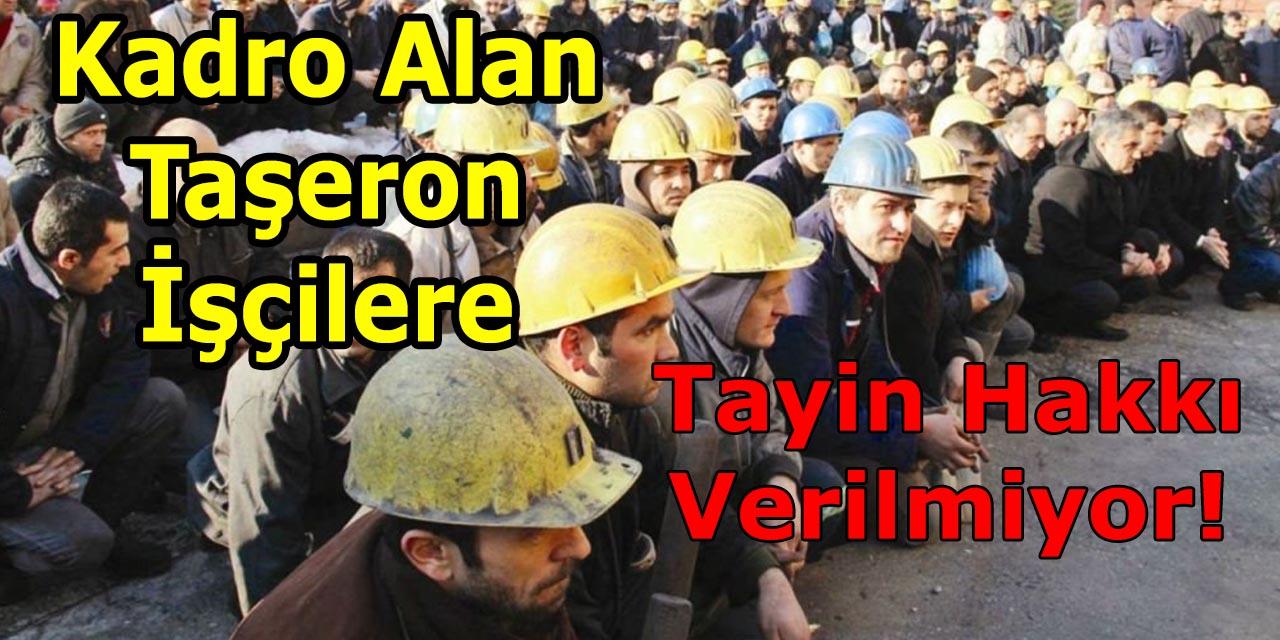 Kadro Alan Taşeron İşçilere Tayin Hakkı Verilmiyor!