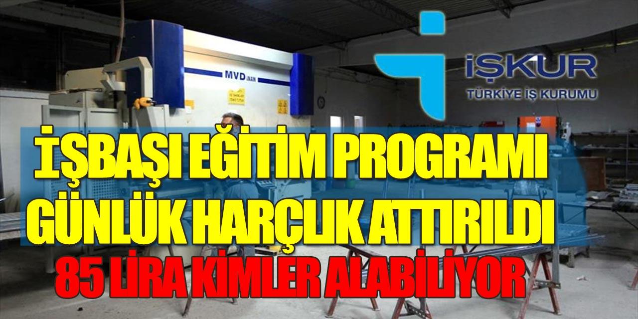 İşbaşı Eğitim Programı Günlük Harçlıkları Artırıldı (85 Lira)