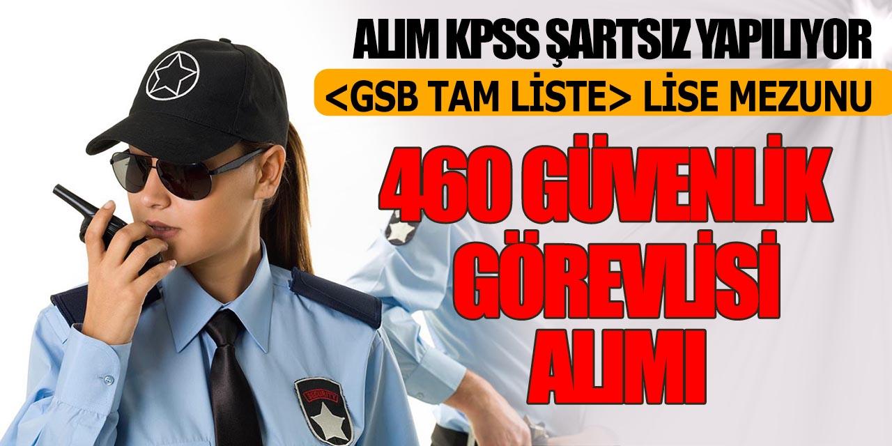 460 KPSS'siz Güvenlik Görevlisi Alımı GSB Tam Liste