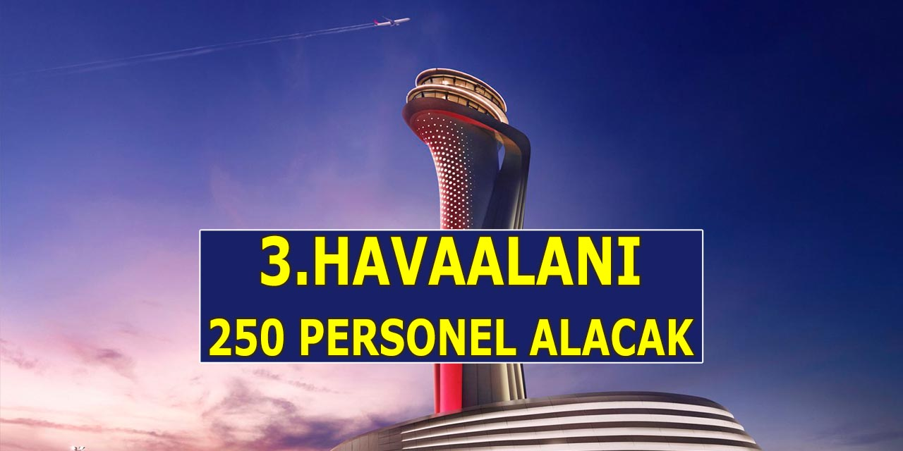İstanbul Yeni Havalimanı 250 Personel Alacak