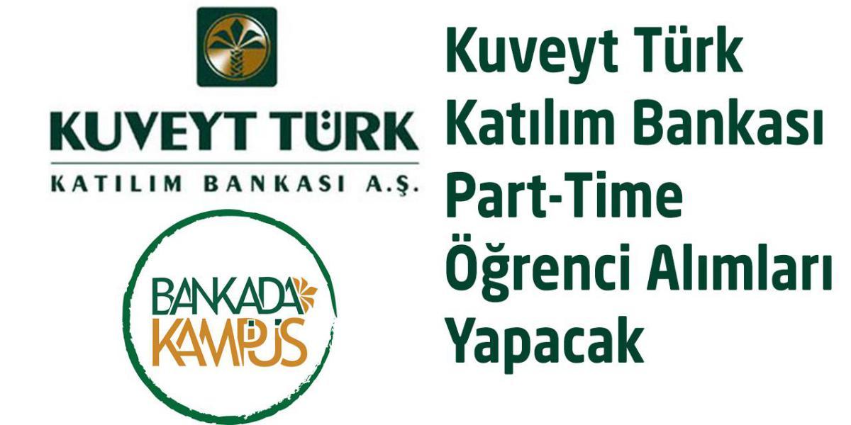 Kuveyt Türk Katılım Bankası Part-Time Öğrenci Alımları Yapacak