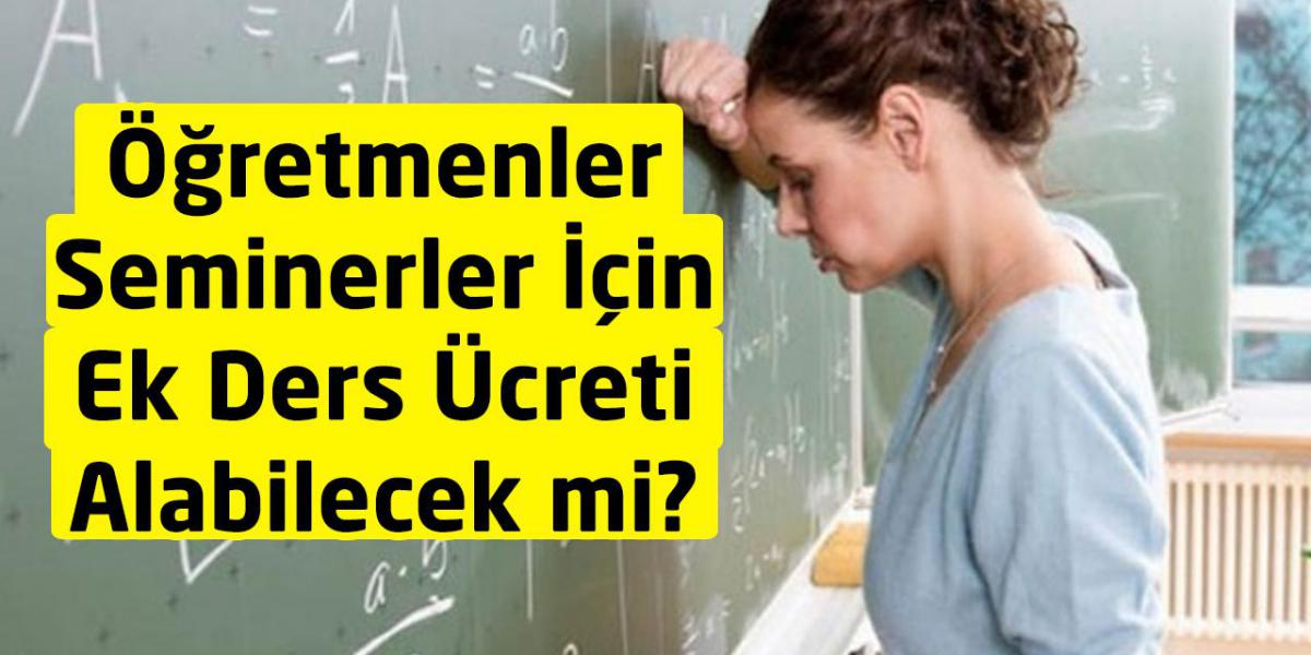 Öğretmenler Seminerler İçin Ek Ders Ücreti Alabilecek mi?