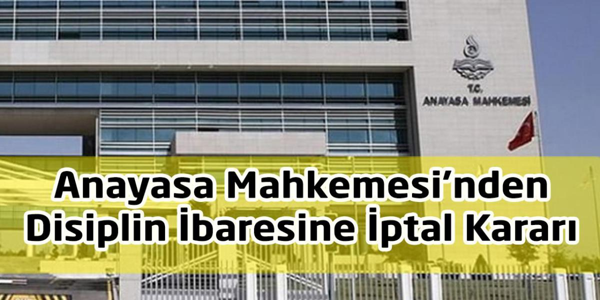 Anayasa Mahkemesinden Disiplin İbaresine İptal Kararı