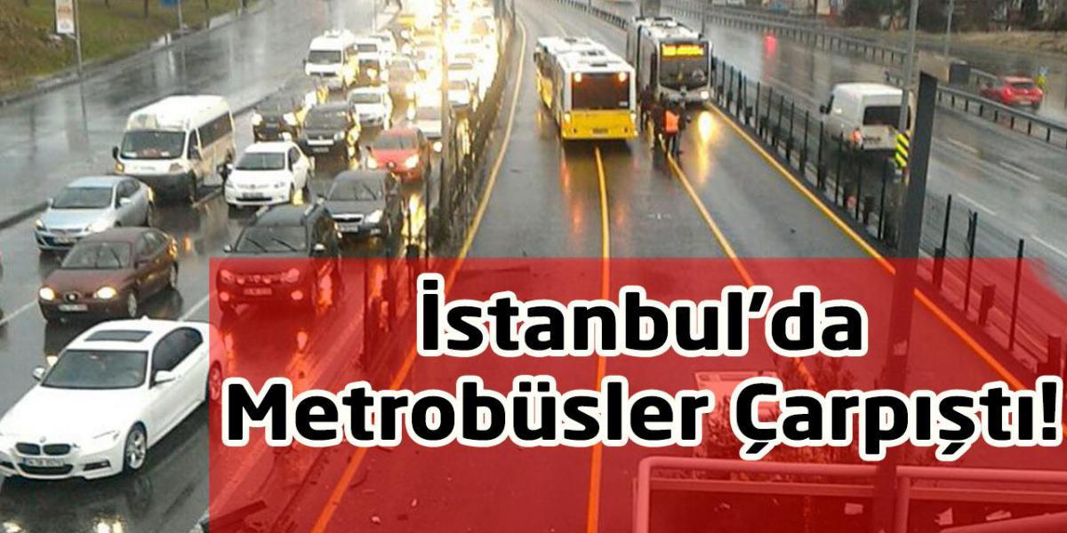 İstanbul'da Metrobüsler Çarpıştı!