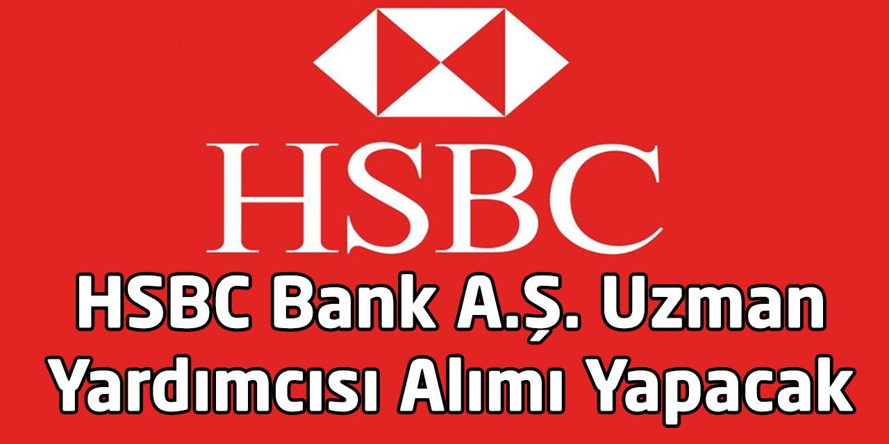 HSBC Bank A.Ş. Uzman Yardımcısı Alımı Yapacak