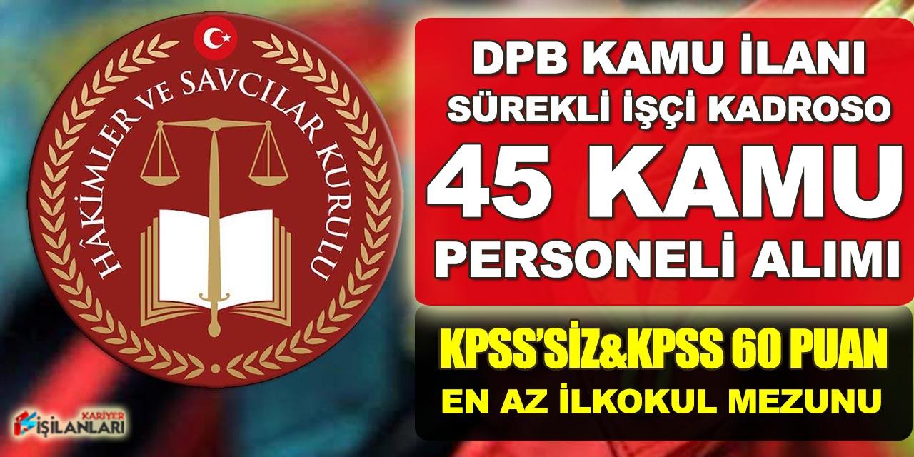 DPB' Duyurdu Hakimler ve Savcılar Kurulu 45 Sürekli İşçi Alımı Yapıyor