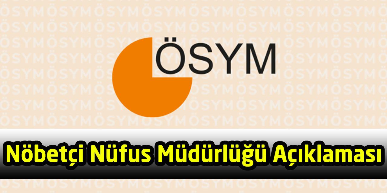 ÖSYM'den Nöbetçi Nüfus Müdürlüğü Açıklaması