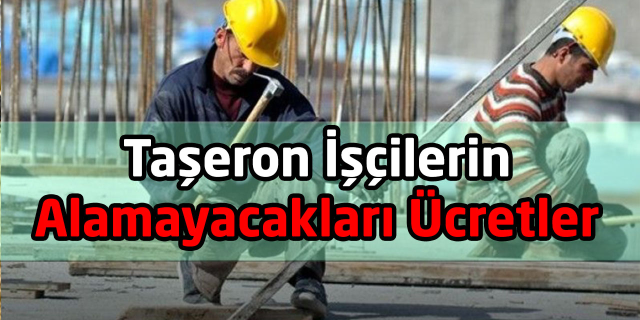 Taşeron İşçilerin Alamayacakları Ücretler