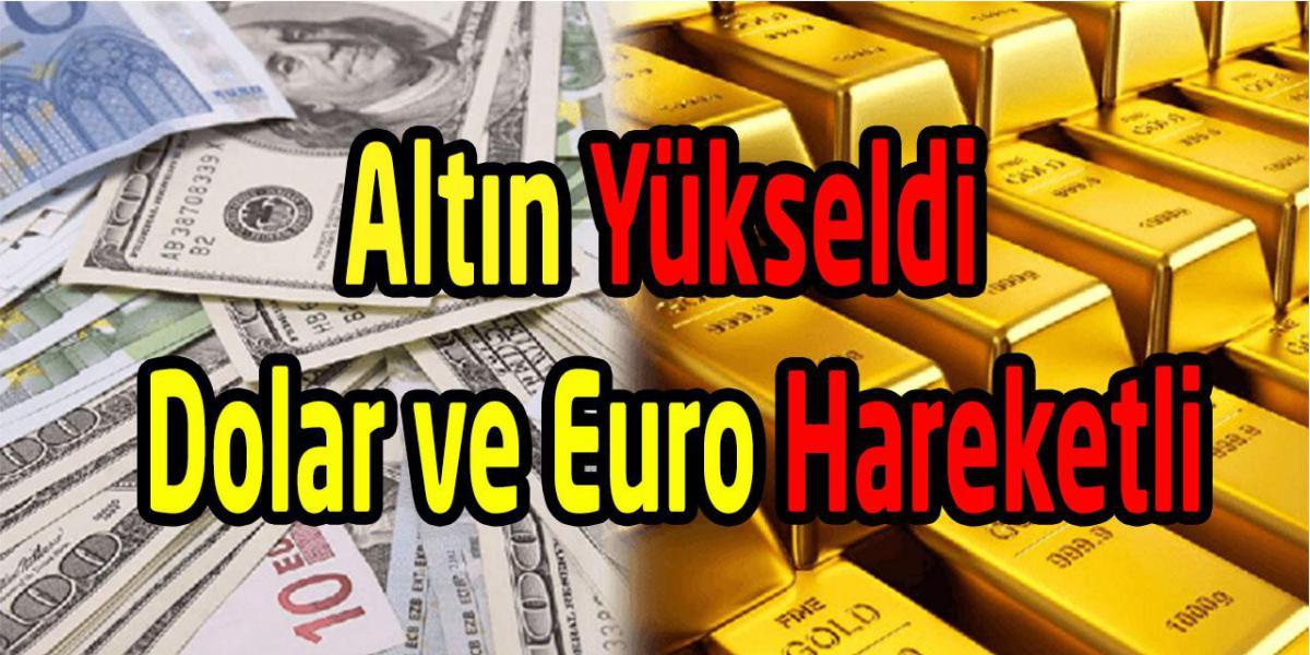 Altın Yükseldi Dolar ve Euro da Hareketli