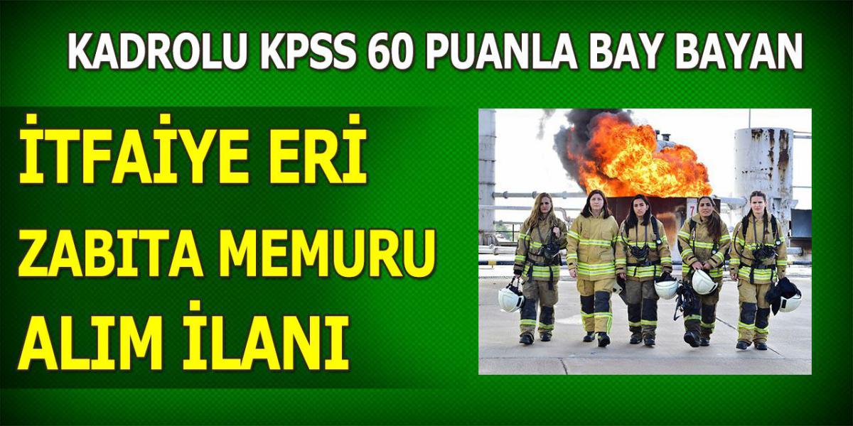 KPSS 60 Puanla Kadın Erkek İtfaiyeci ve Zabıta Alımı Yapılıyor