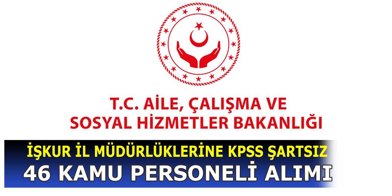 İŞKUR Aile Sosyal Hizmetler Politikalar İl Müdürlüklerine 46 Kamu Personeli Alımı
