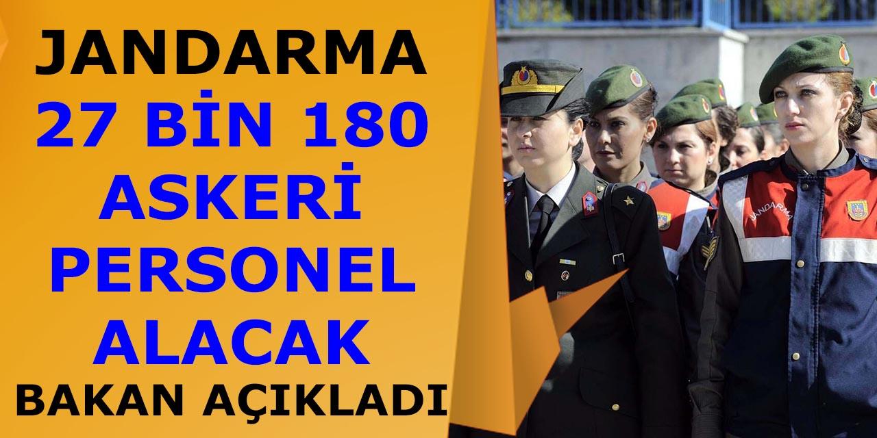 Jandarma 27 Bin 180 Askeri Personel Alımı Yapacak! Bakan Açıkladı