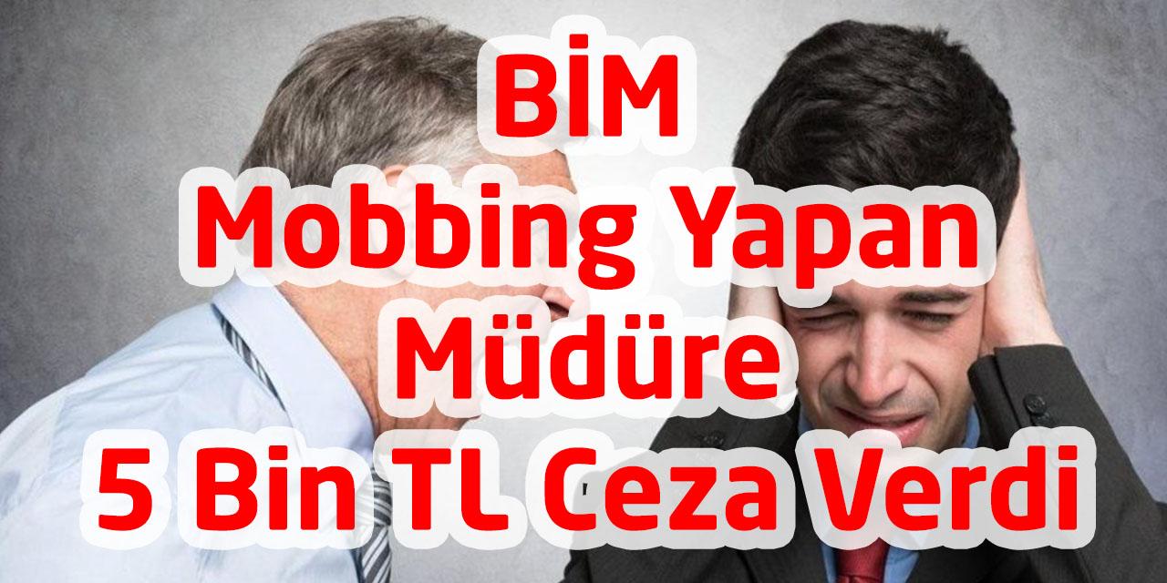 BİM Mobbing Yapan Müdüre 5 Bin Tl Ceza Verdi