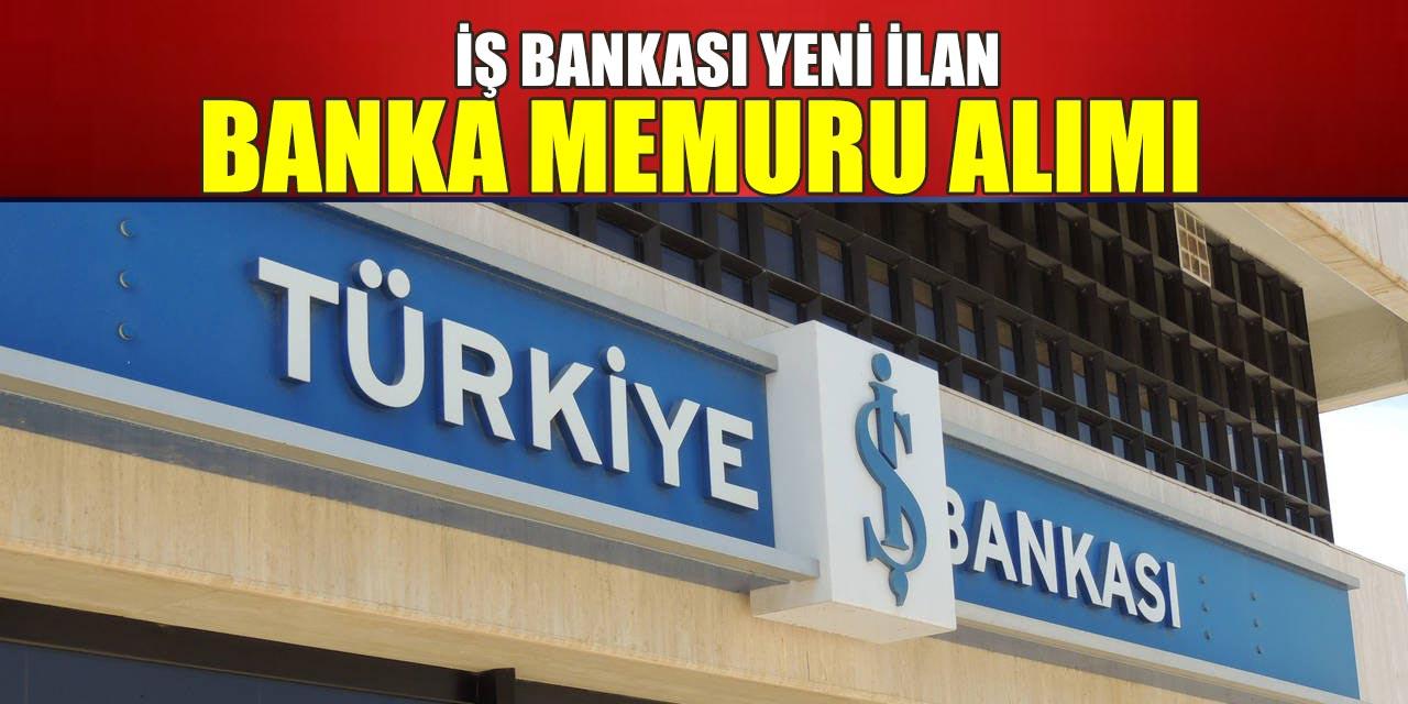İş Bankası Banka Memuru Alımı Yapılıyor