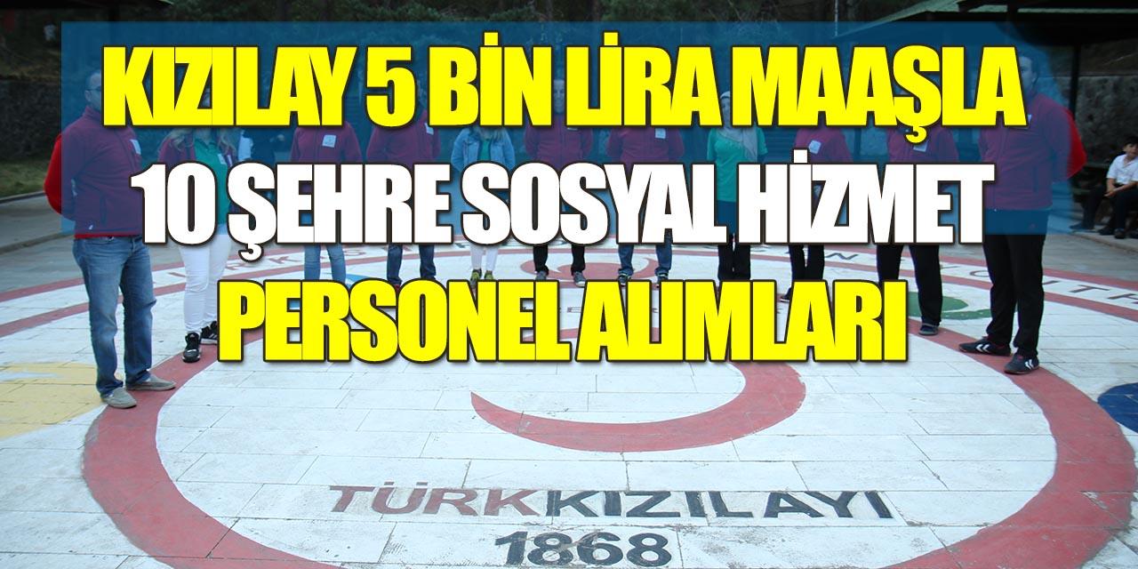 Türk Kızılay 5 Bin Lira Maaşla Sosyal Hizmet Personeli Alımı Yapıyor