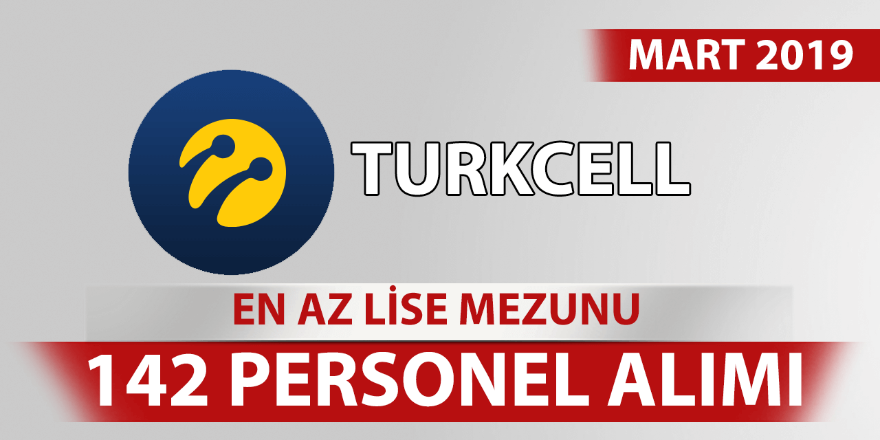 Turkcell En Az Lise Mezunu 142 Personel Alımı Mart 2019