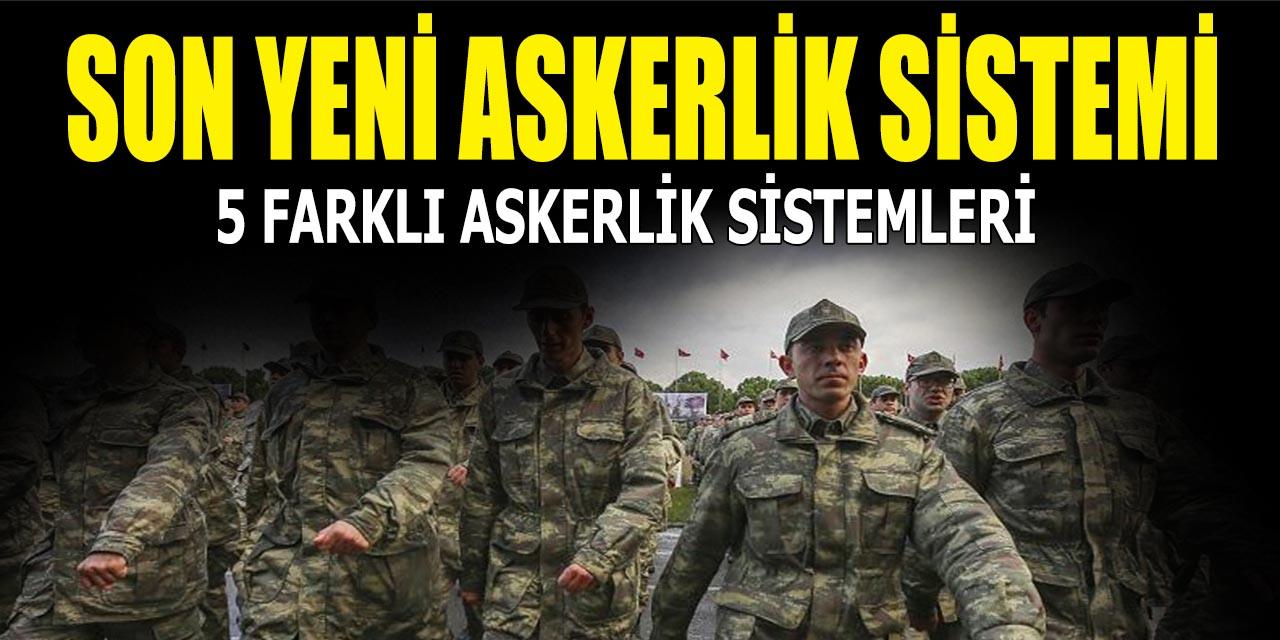 Son Yeni Askerlik Sistemi! 5 Farklı Askerlik Sistemleri