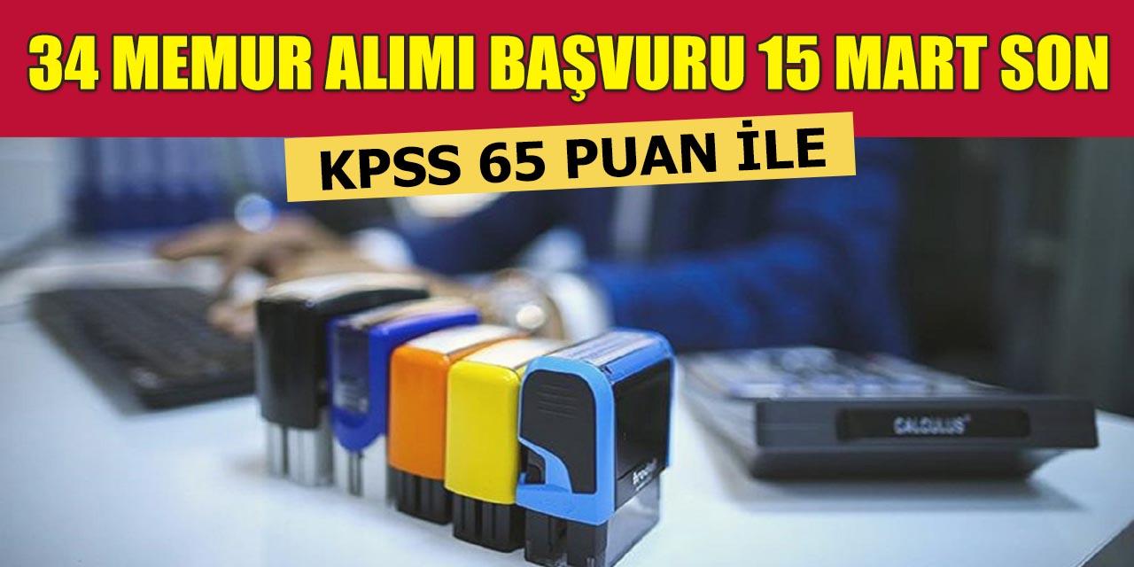 KPSS 65 Puanla 34 Memur Alımı Başvuruları 15 Mart Son