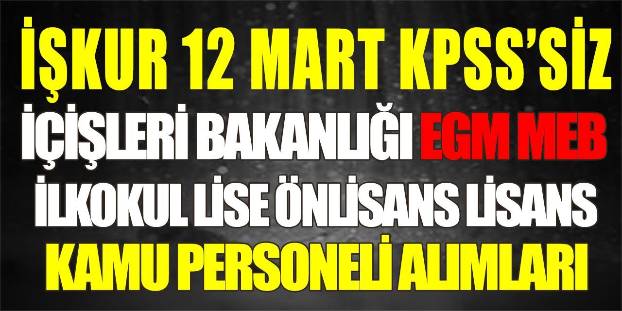 İŞKUR 12 Mart'ta KPSS'siz EGM MEB ve İçişleri Bakanlığına Kamu Personeli Alımları