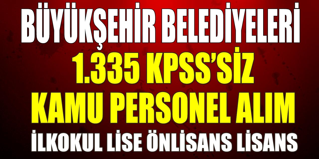 Büyükşehir Belediyeleri KPSS'siz Bin 335 Kamu Personeli Alımı