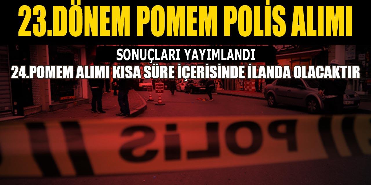 Polis Akademisi 23.Dönem POMEM Polis Alım Sonuçları