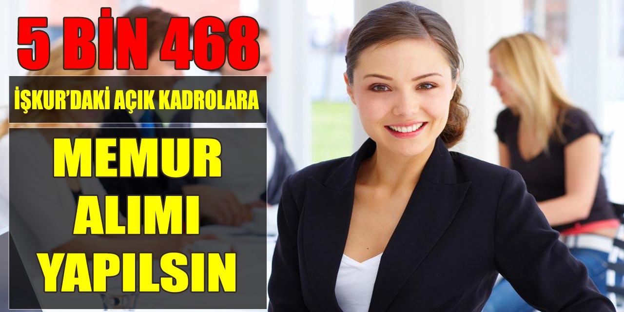 İŞKUR'daki 5 Bin 468 Açık Kadrolara Memur Alımı Yapılsın