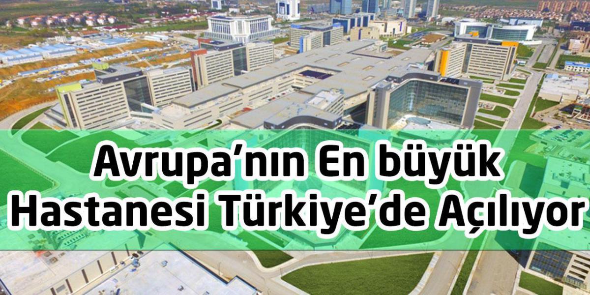 Avrupa'nın En büyük Hastanesi Türkiye'de Açılıyor
