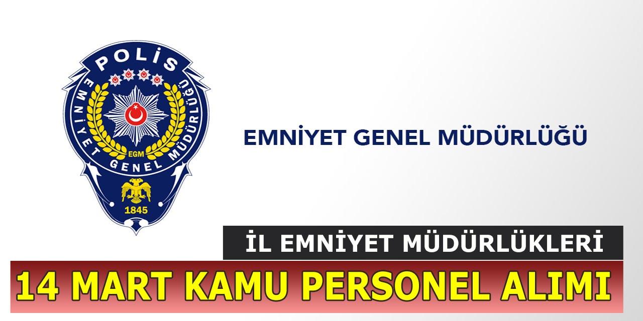 EGM İl Emniyet Müdürlükleri 14 Mart Kamu Personeli Alımı