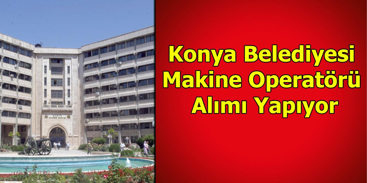 Konya Belediyesi Makine Operatörü Alımı Yapıyor