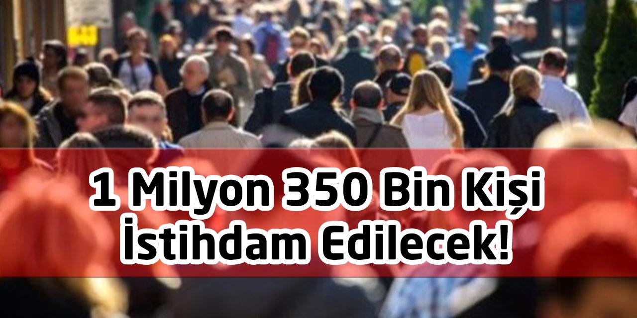 1 Milyon 350 Bin Kişi İstihdam Edilecek