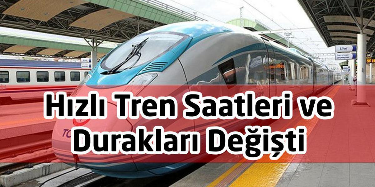 Hızlı Tren Saatleri ve Durakları Değişti