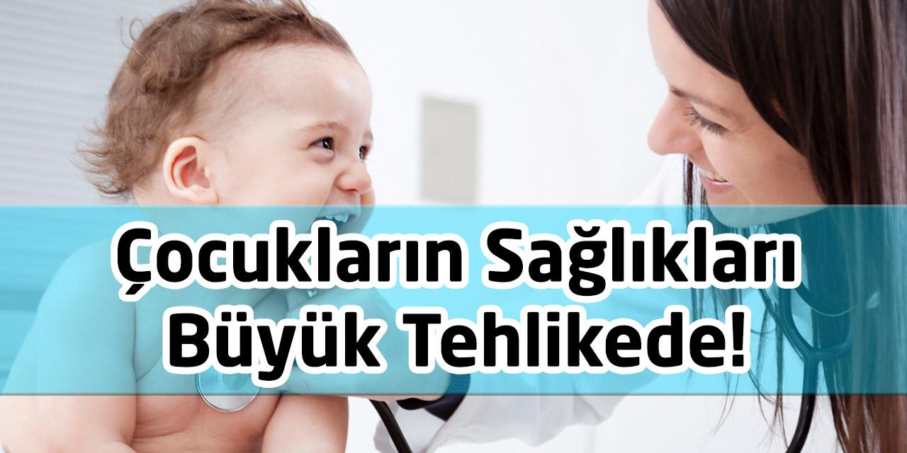 Çocukların Sağlıkları Büyük Tehlikede