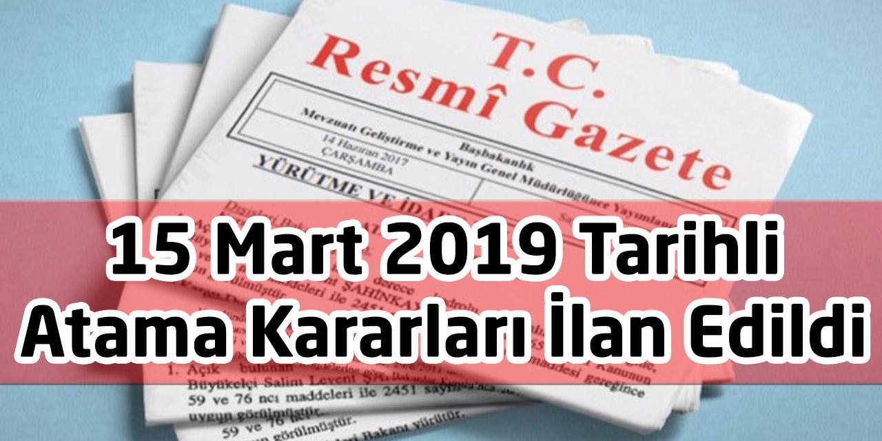 15 Mart 2019 Tarihli Atama Kararları İlan Edildi